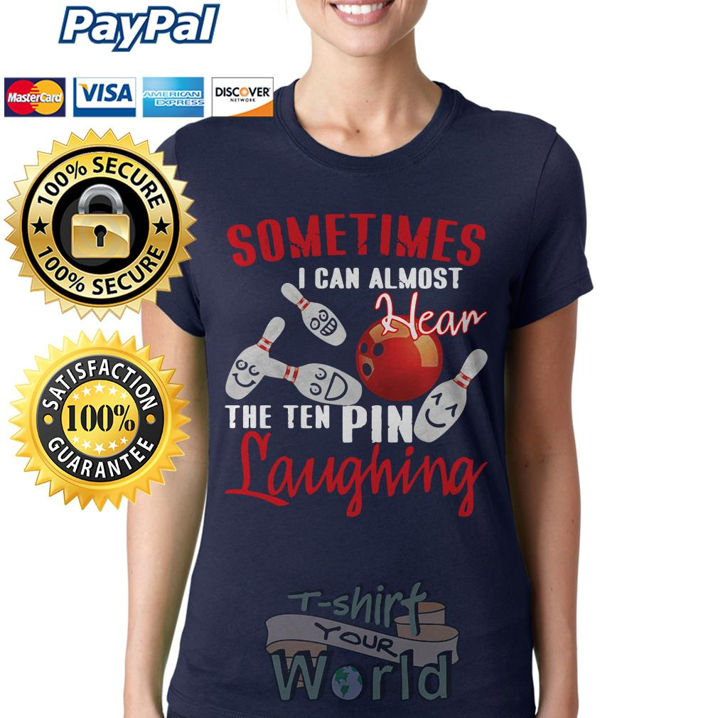 Sometimes I Can Almost Hear The Ten Pin Laughing Funny Bowling Ladies tee