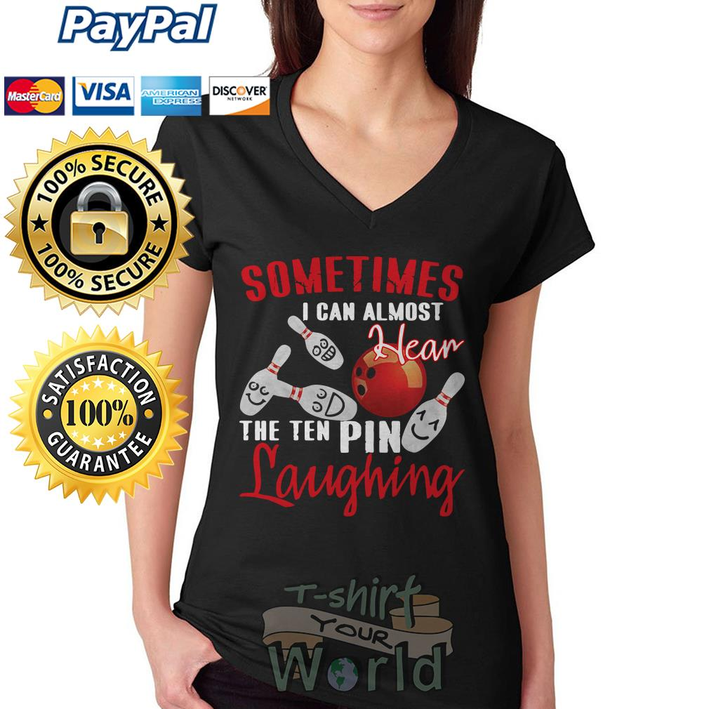 Sometimes I Can Almost Hear The Ten Pin Laughing Funny Bowling V-neck T-shirt