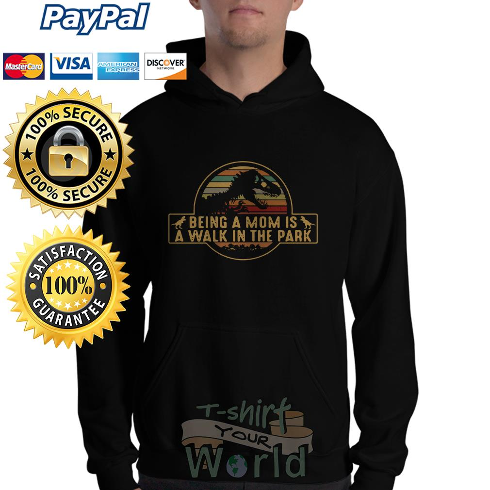 T- Rex being a mom is a walk in the park Hoodie