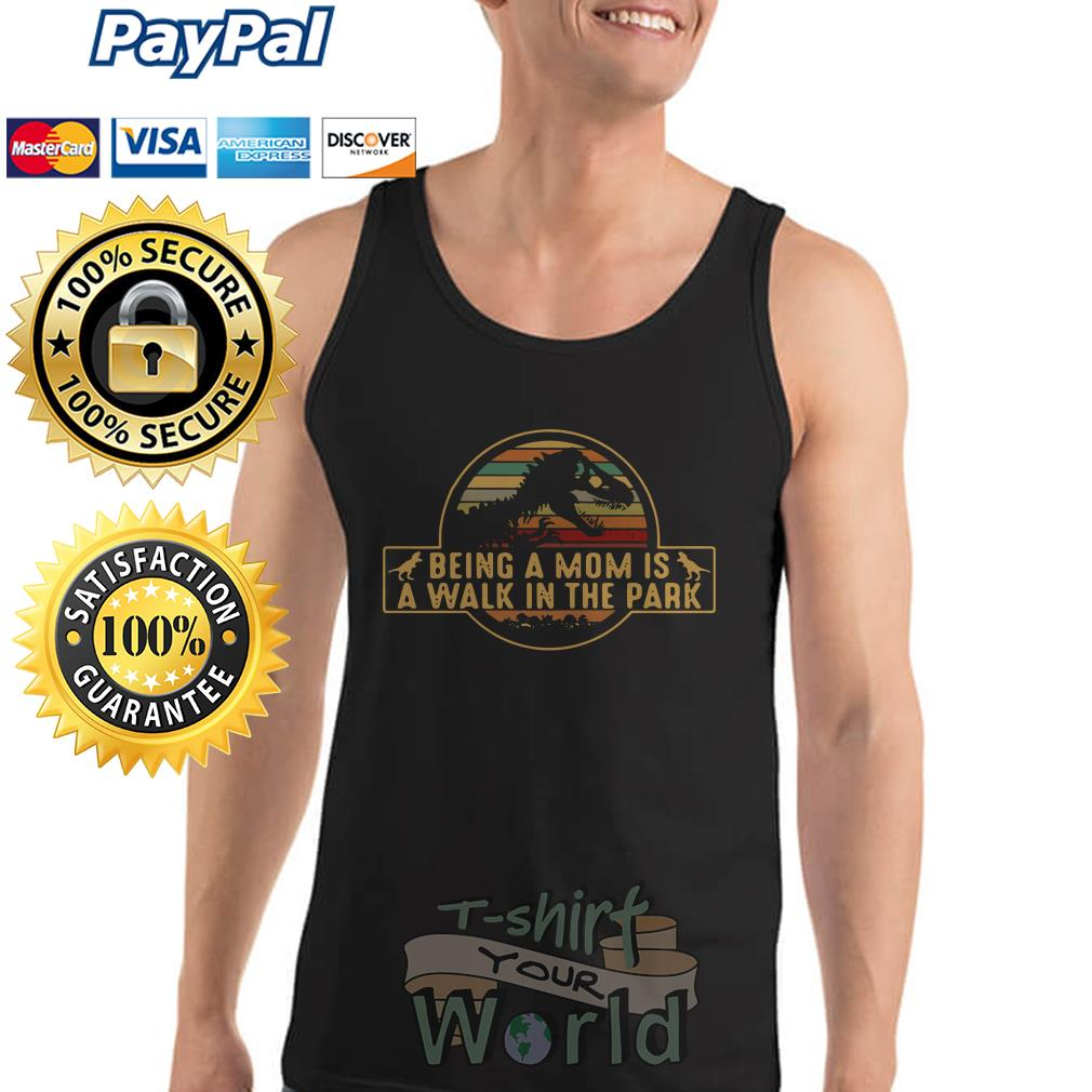 T- Rex being a mom is a walk in the park Tank top