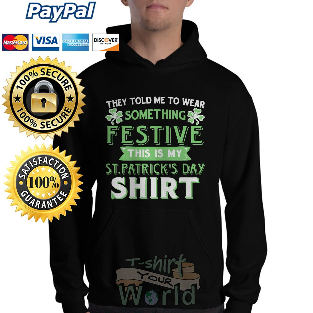 They told to wear something Festive this is my ST. Patrick's day Hoodie