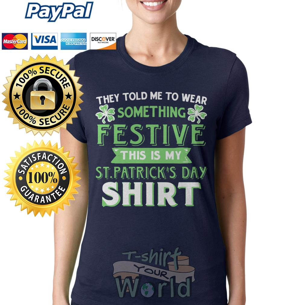 They told to wear something Festive this is my ST. Patrick's day Ladies tee