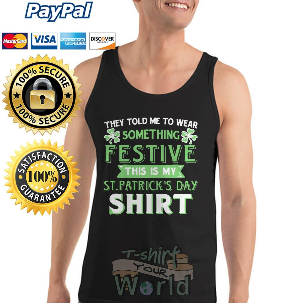 They told to wear something Festive this is my ST. Patrick's day Tank top