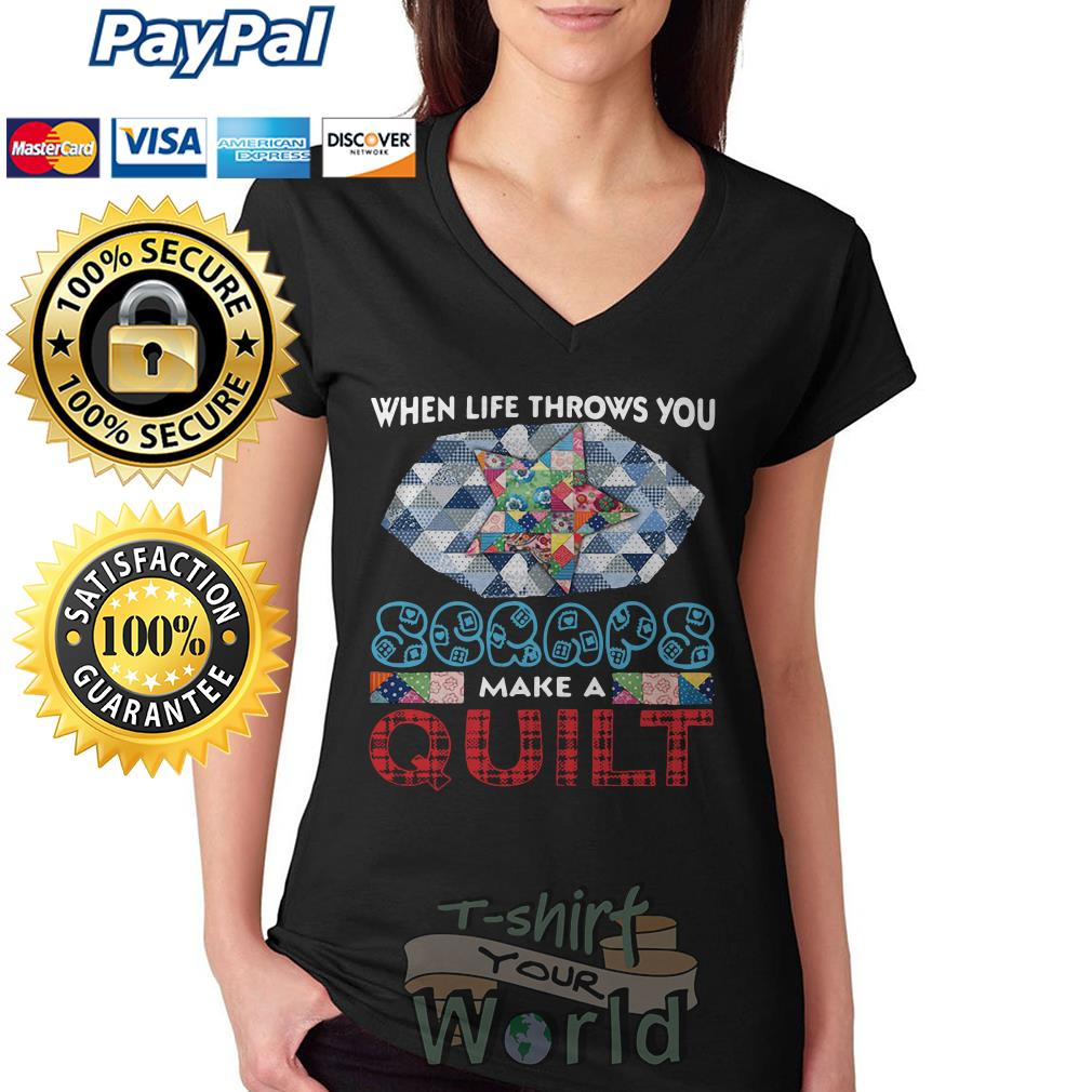 When Life Throws You Scraps Make A Quilt Long Sleeve V-neck T-shirt
