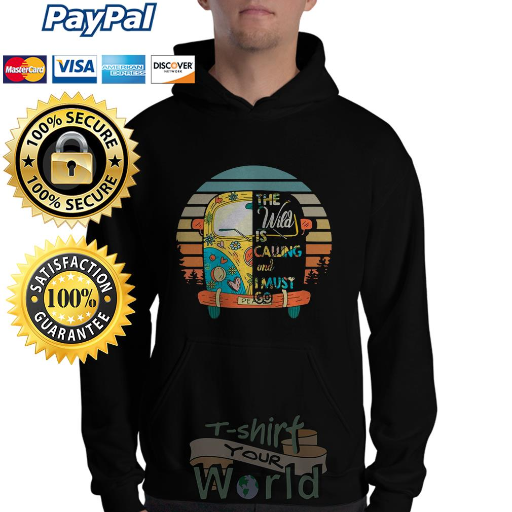 The Wild is Calling and I must go Hoodie