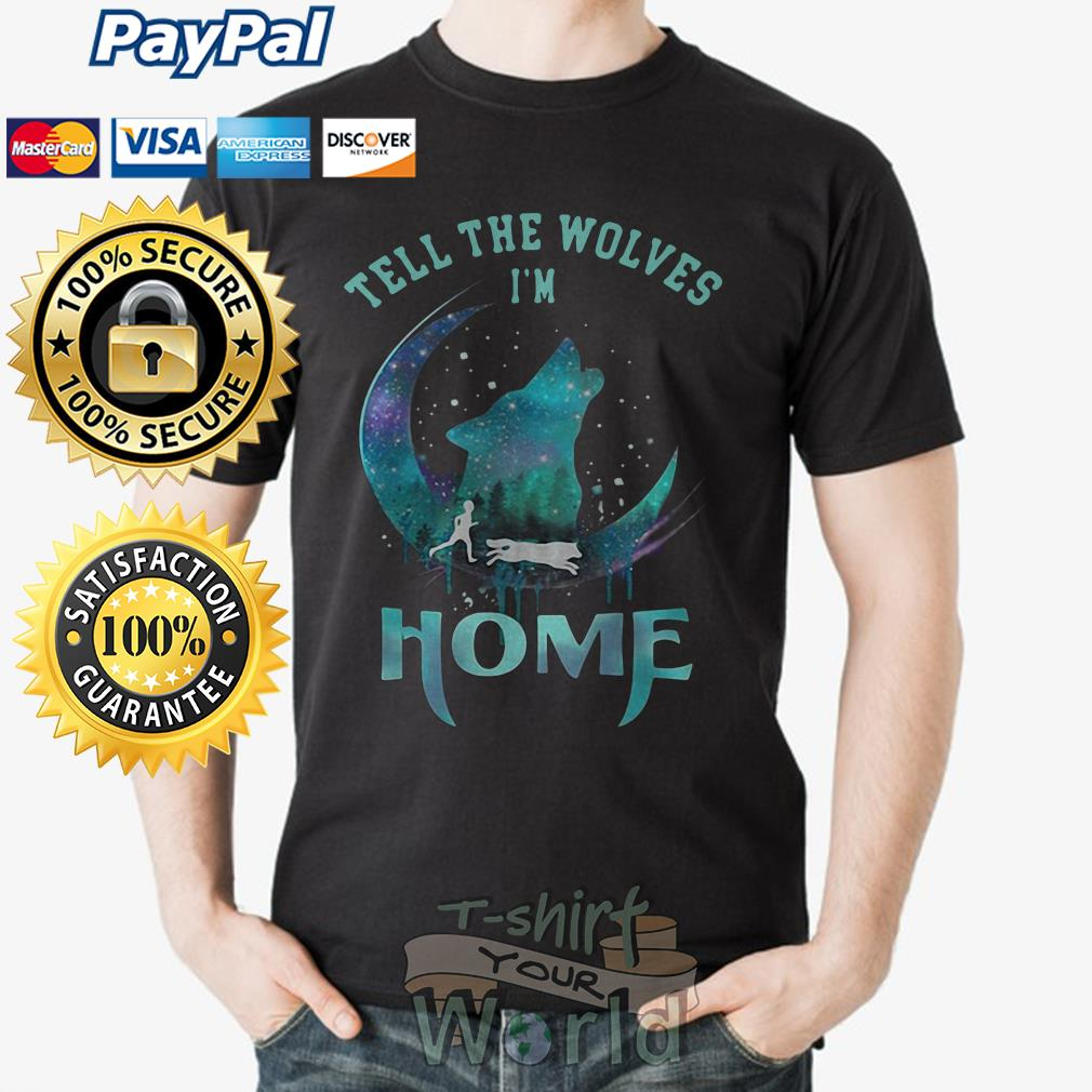 Wolf tell the wolves I'm Home shirt