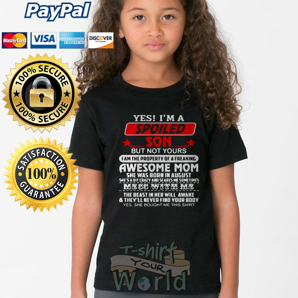 Yes I'm a Spoiled Son but not yours Awesome Mom she was born in august Youth tee