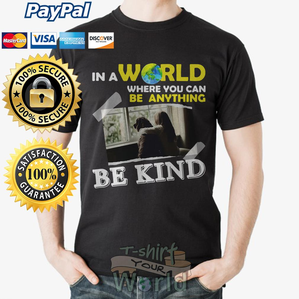 Young and dog is best friend in a world where you can be anything be king shirt