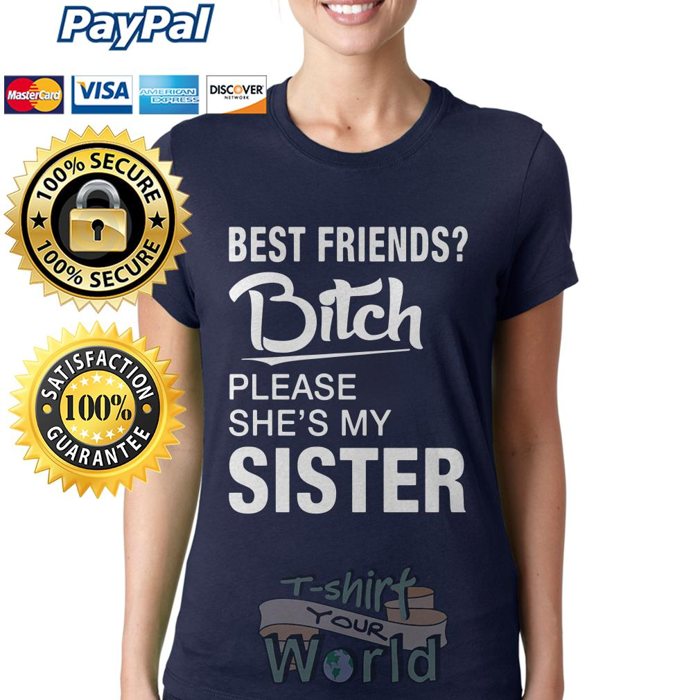 Best friends Bitch please She's my Sister Ladies tee