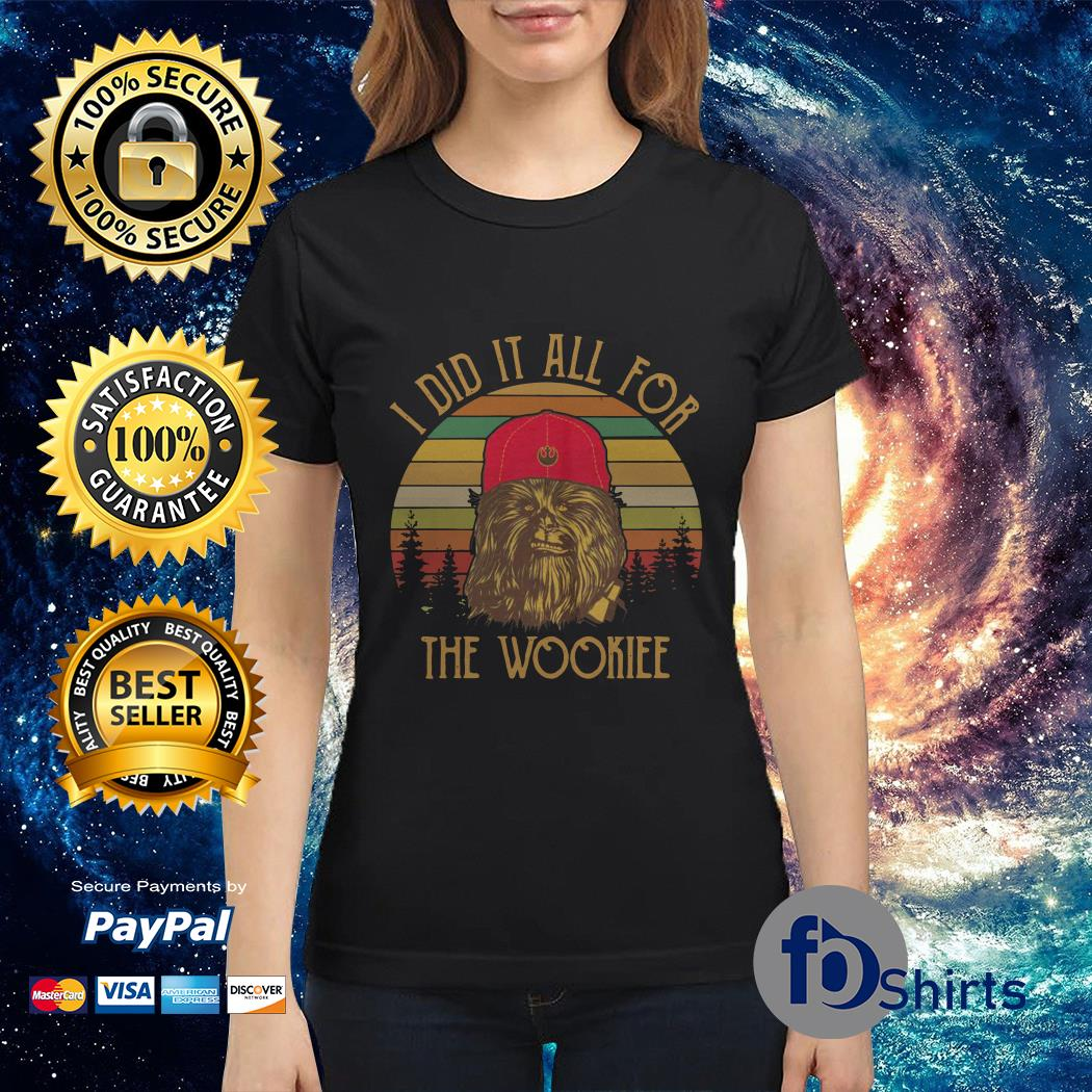 Chewbacca I did it all for the wookiee Ladies tee