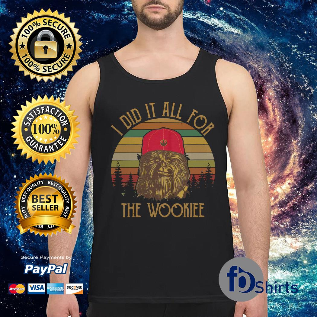 Chewbacca I did it all for the wookiee Tank top