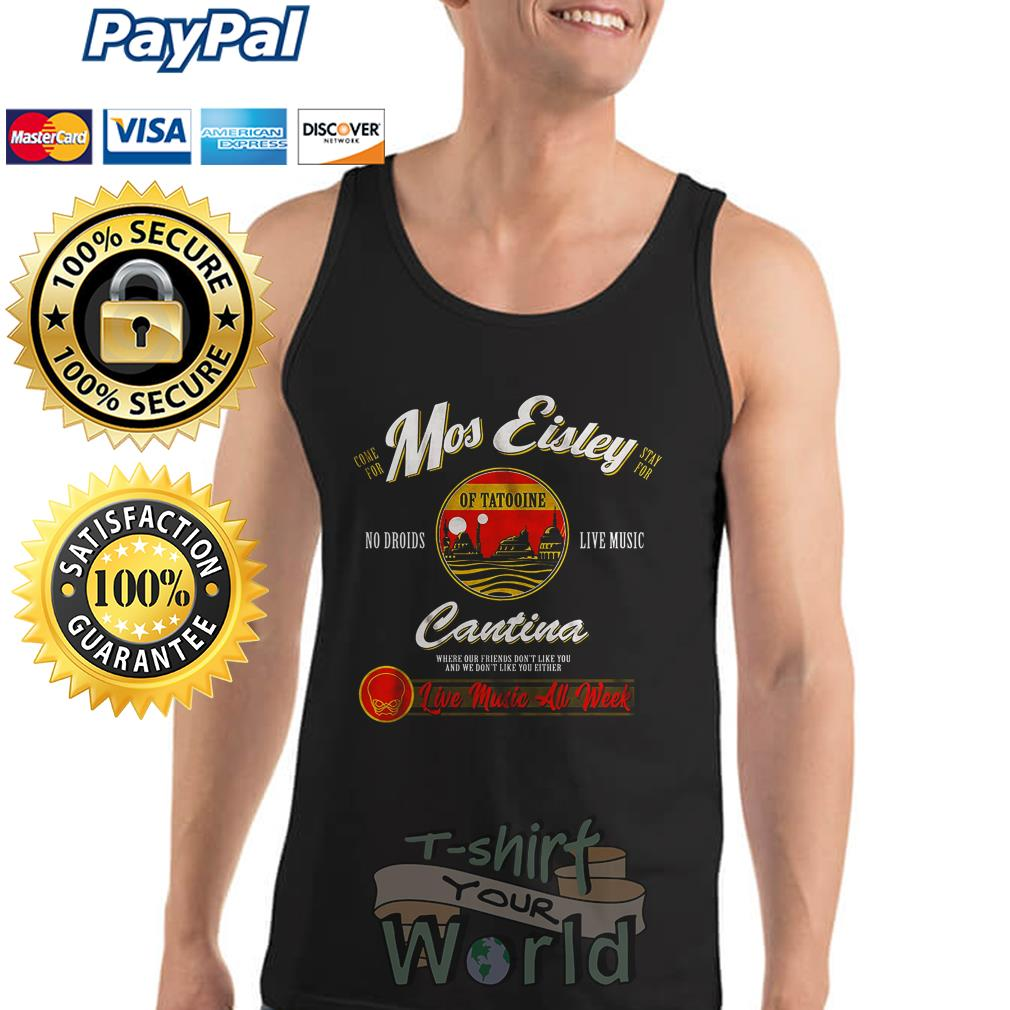 Come for Mos Eisley stay of Tatooine live music Cantina Live music All Week Tank top