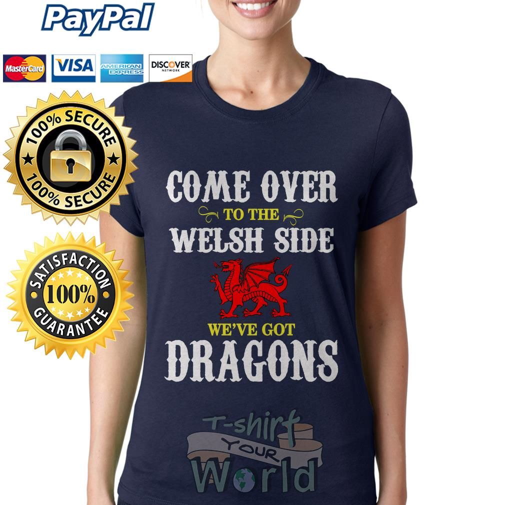 Come Over to the Welsh Side we've got Dragons Ladies tee