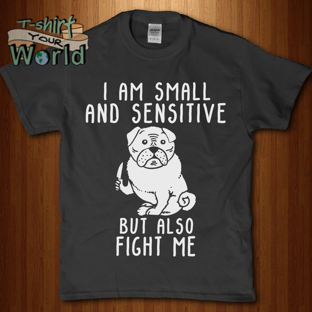 Dog Bug I am small and sensitive but also fight me shirt