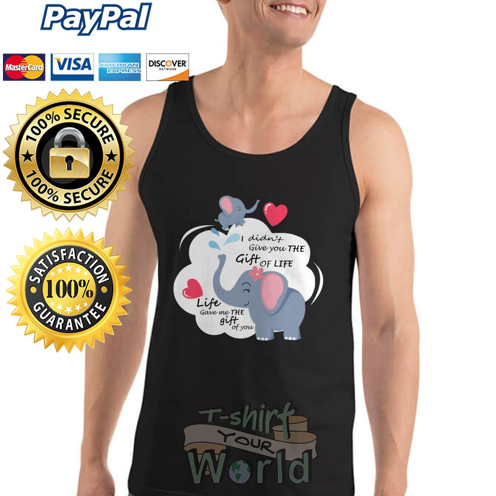 Elephantidae Mom and Child I didn't give you the Gift of you Tank top
