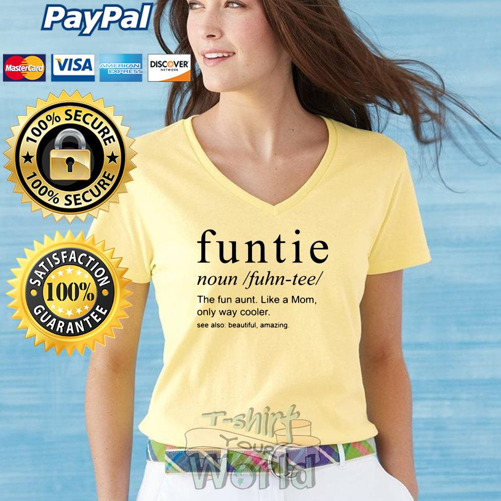 Funtie noun fuhn tee the fun aunt like a Mom only way cooler V-neck t-shirt