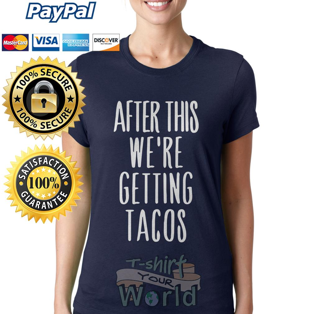 After this we're getting tacos Ladies tee
