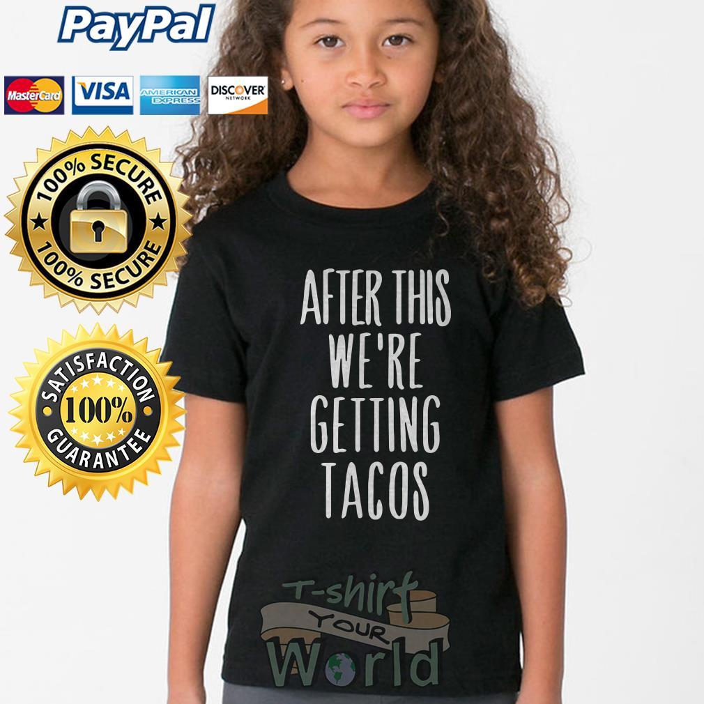 After this we're getting tacos Youth tee
