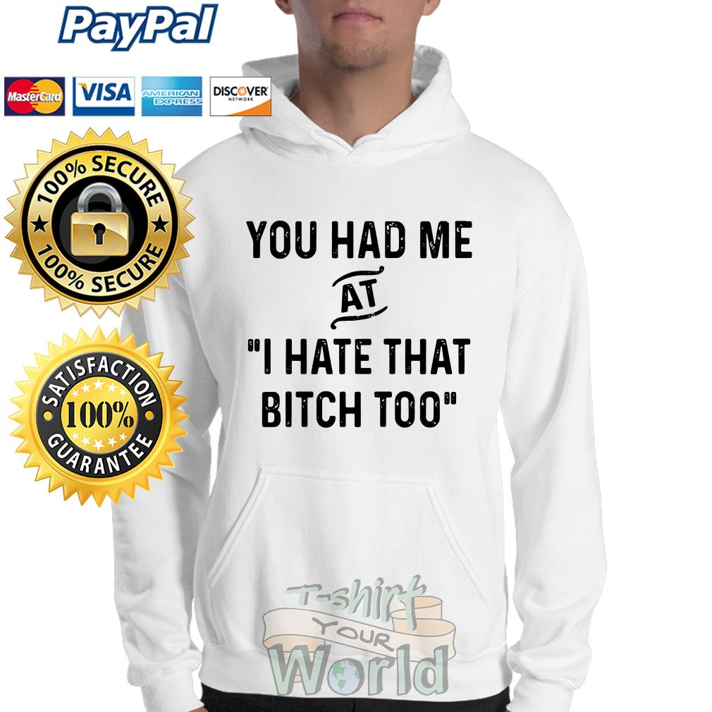 You had me at I hate that bitch too Sweater