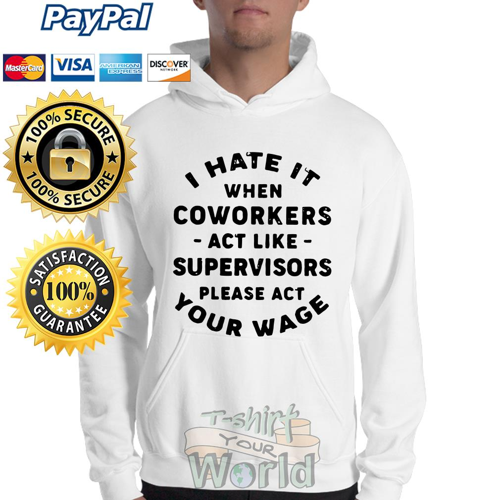 I hate it when coworkers act like supervisors please act your wage Sweater