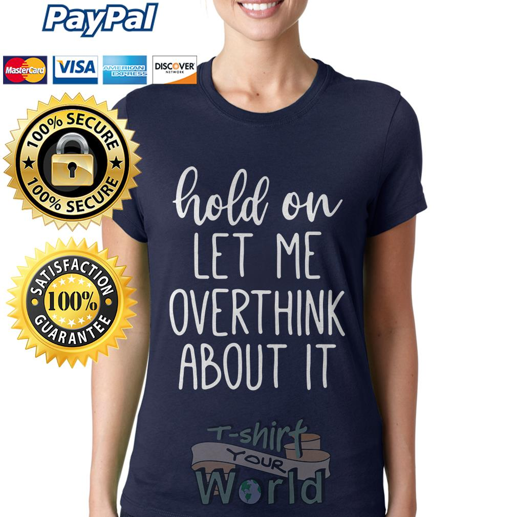 Hold on let me overthink about it Ladies tee