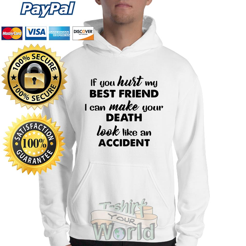 If you hurt my Best Friend I can make your Death look like an Accident Sweater
