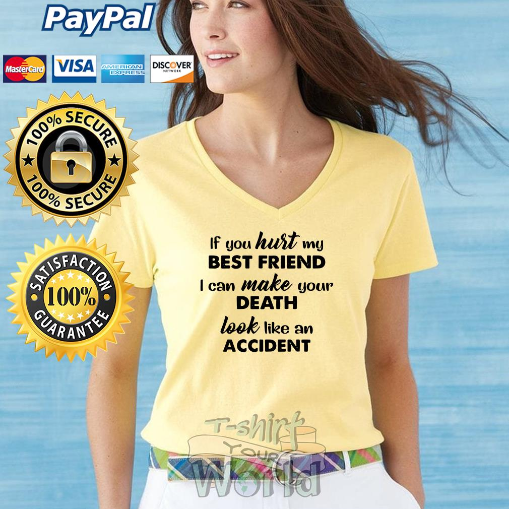If you hurt my Best Friend I can make your Death look like an Accident V-neck t-shirt
