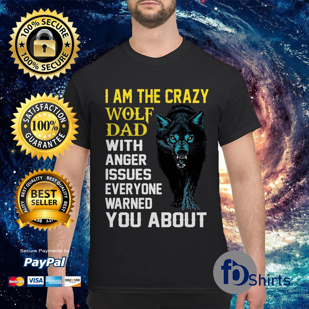 I am the carzy Wolf Dad shirt