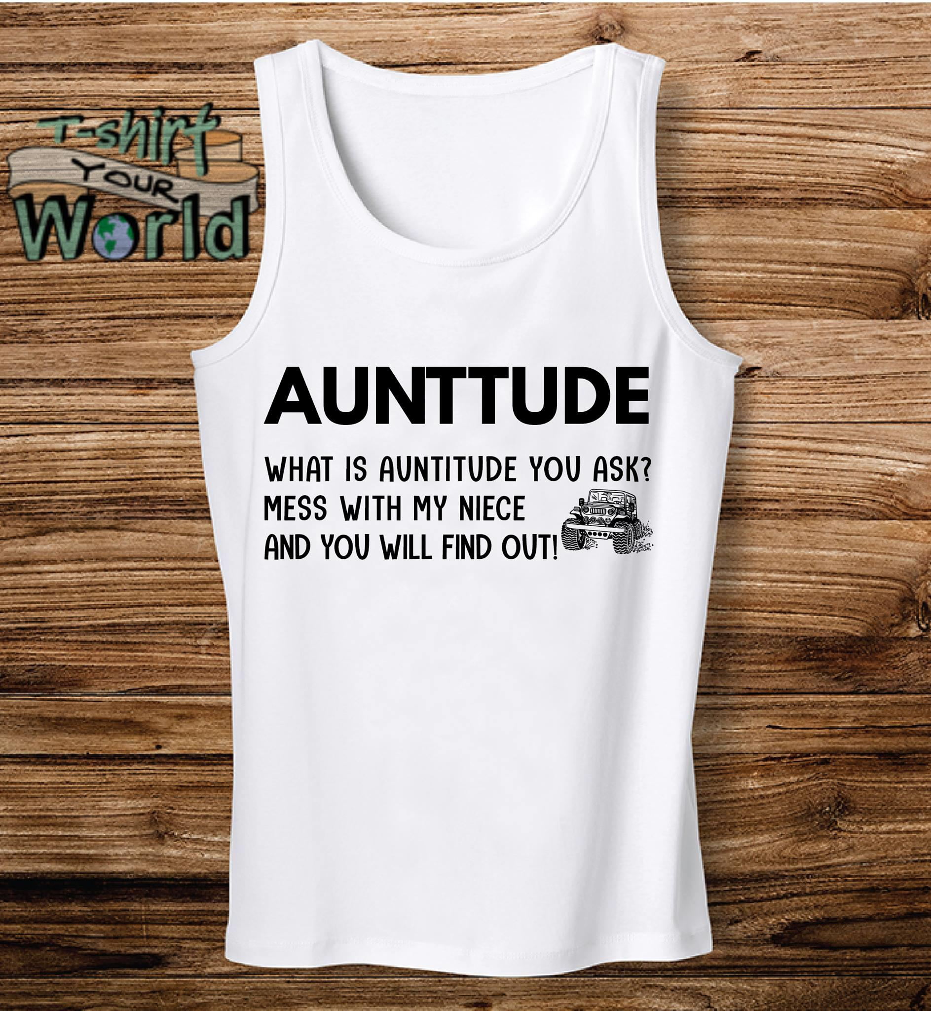 Jeep Aunttude what is Auntitide you with my niece and you will shirt