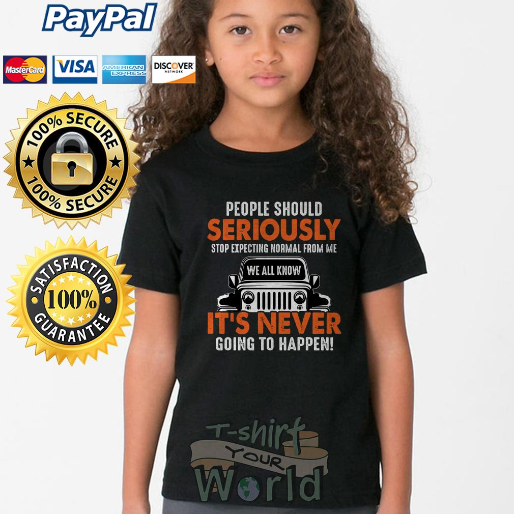 Jeep Wrangler People should Seriously stop expecting normal Youth tee