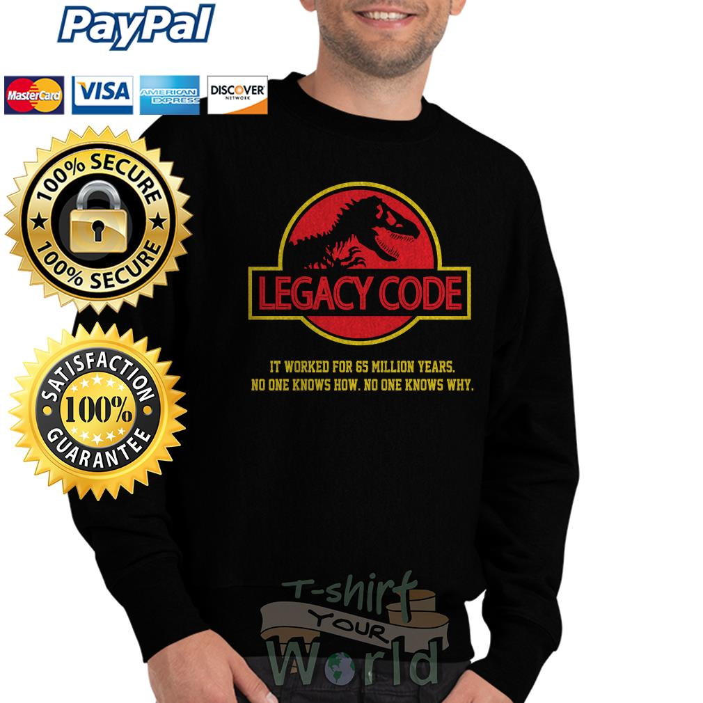 Legacy Code it worked for 65 million years no one knows knows why Sweater