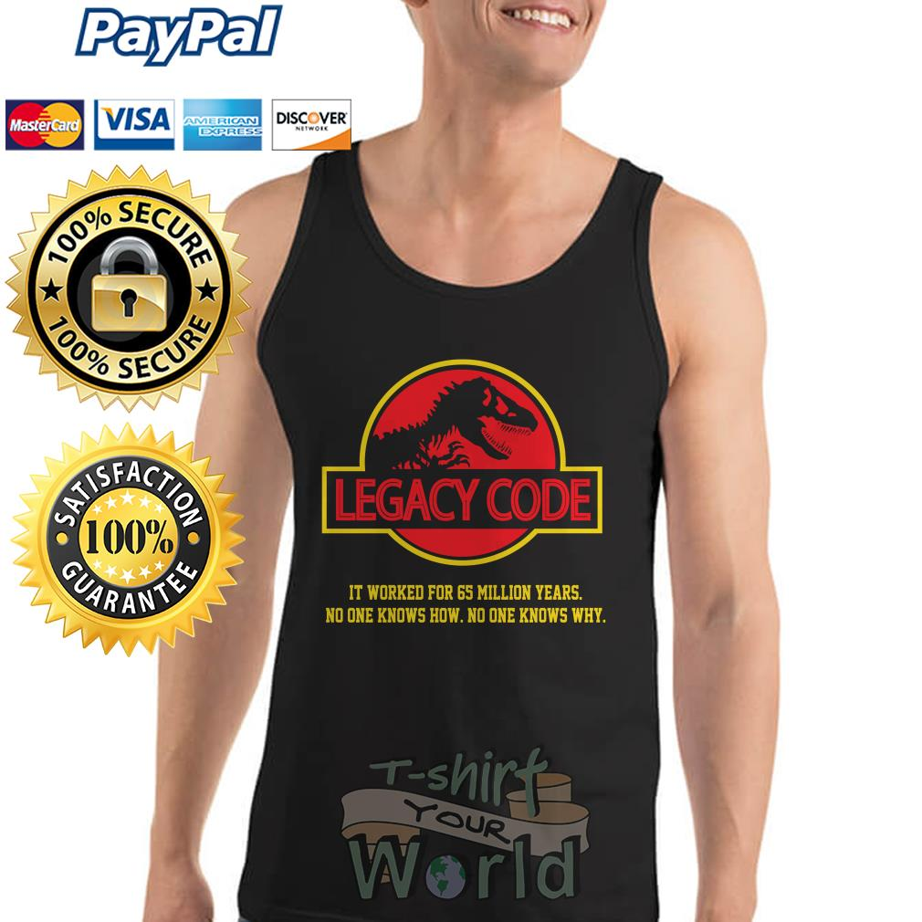 Legacy Code it worked for 65 million years no one knows knows why Tank top