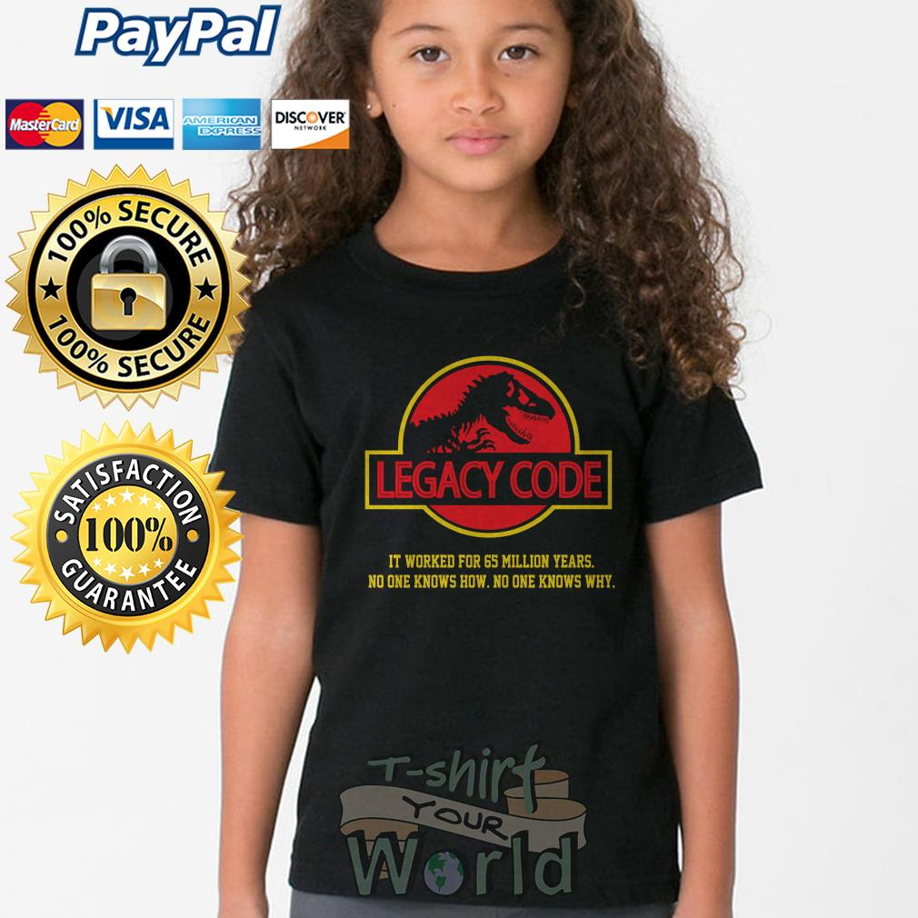 Legacy Code it worked for 65 million years no one knows knows why Youth tee