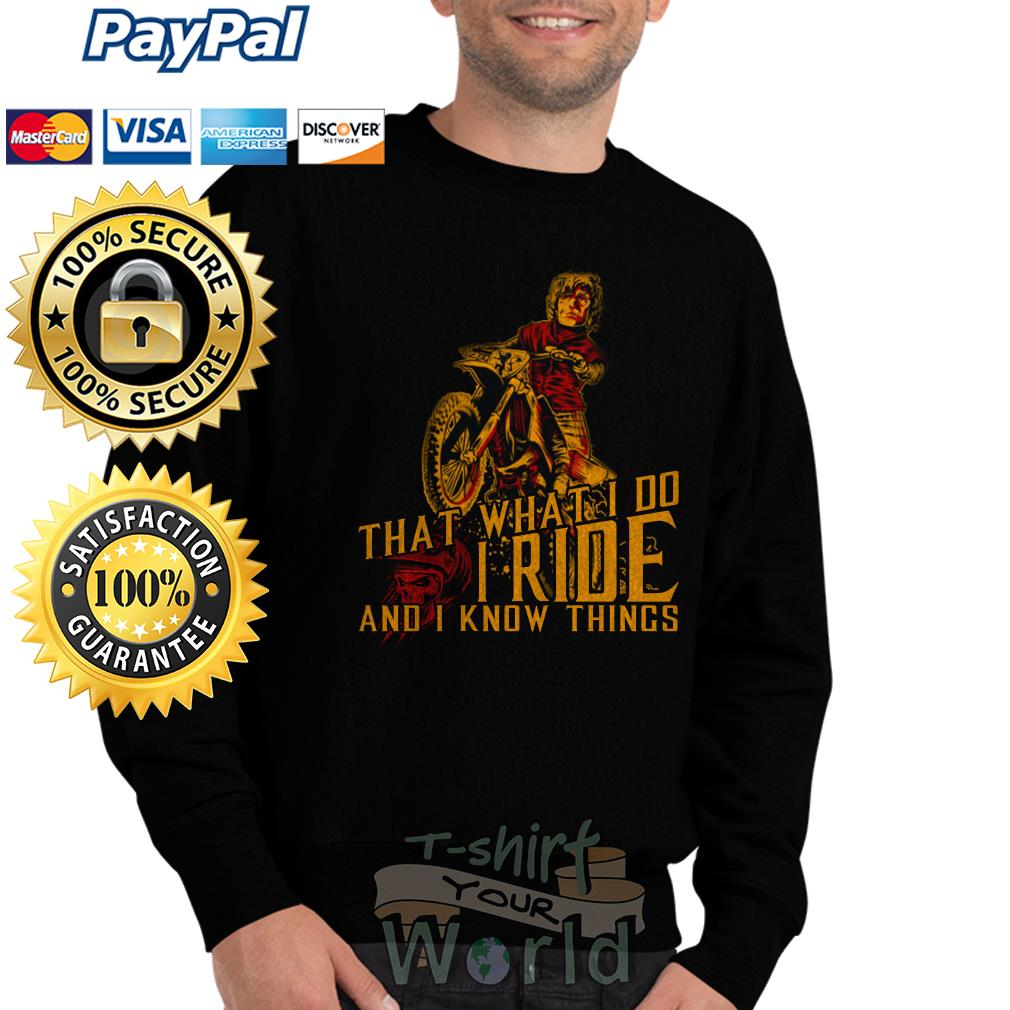 Motorbike That what I do I Ride and I know things Sweater