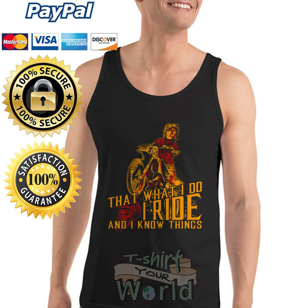 Motorbike That what I do I Ride and I know things Tank top