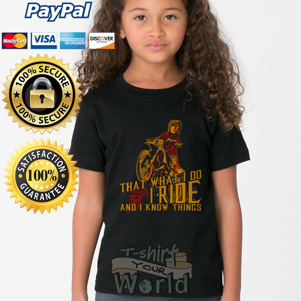 Motorbike That what I do I Ride and I know things Youth tee