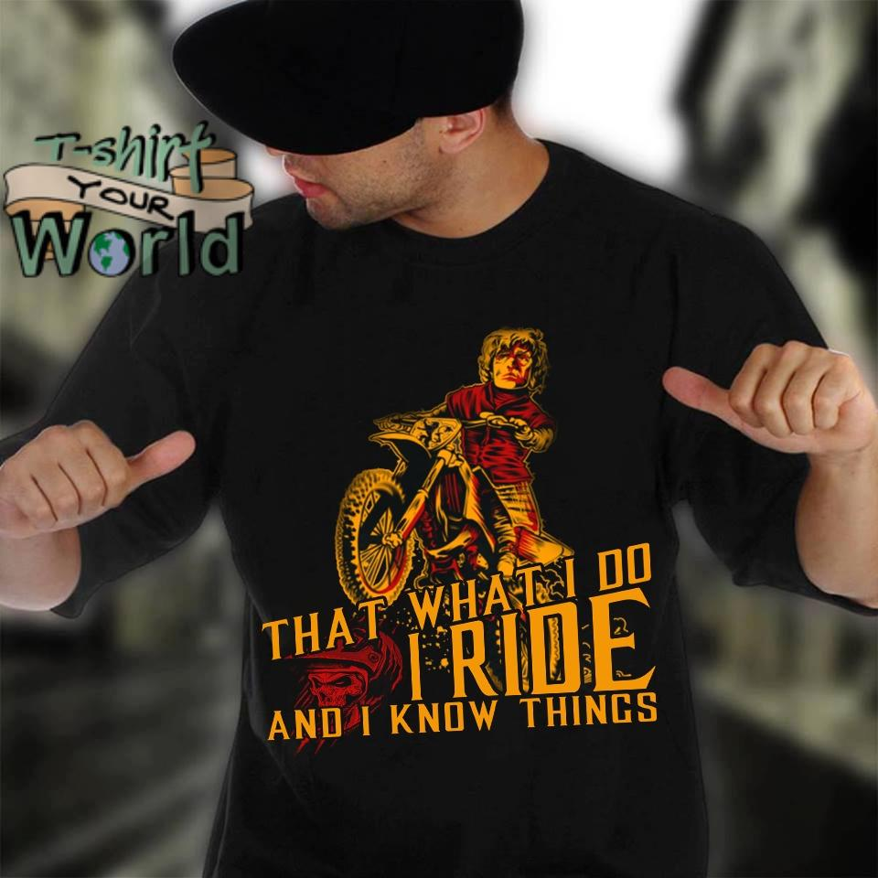 Motorbike That what I do I Ride and I know things shirt
