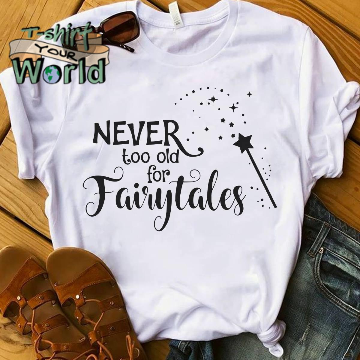 Never too old Fairytales shirt