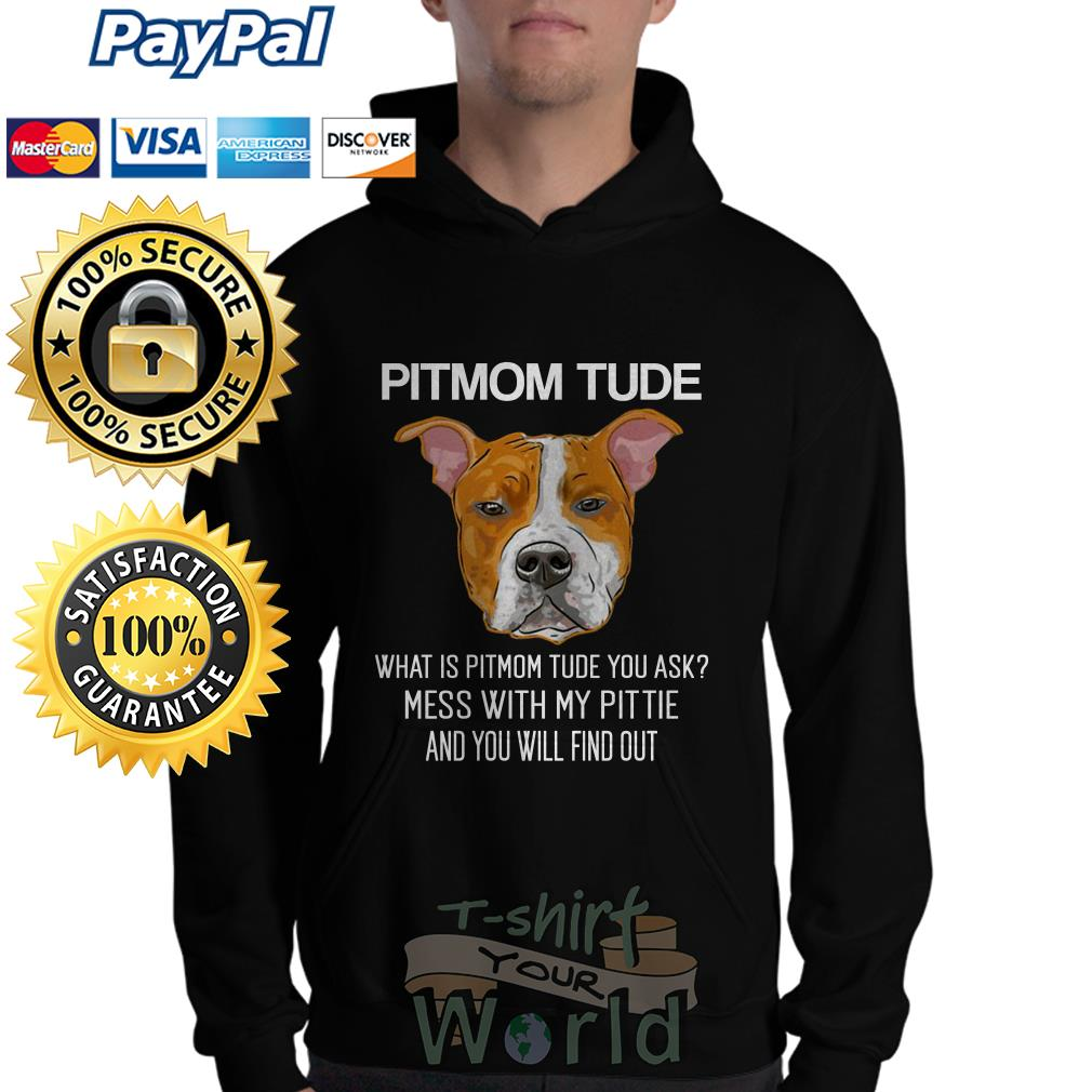 Pitmom Tude what is Pitmom tude you with my pittie and you will Hoodie