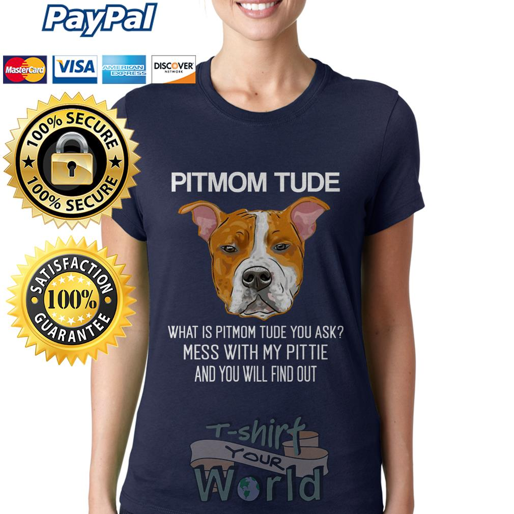 Pitmom Tude what is Pitmom tude you with my pittie and you will Ladies tee