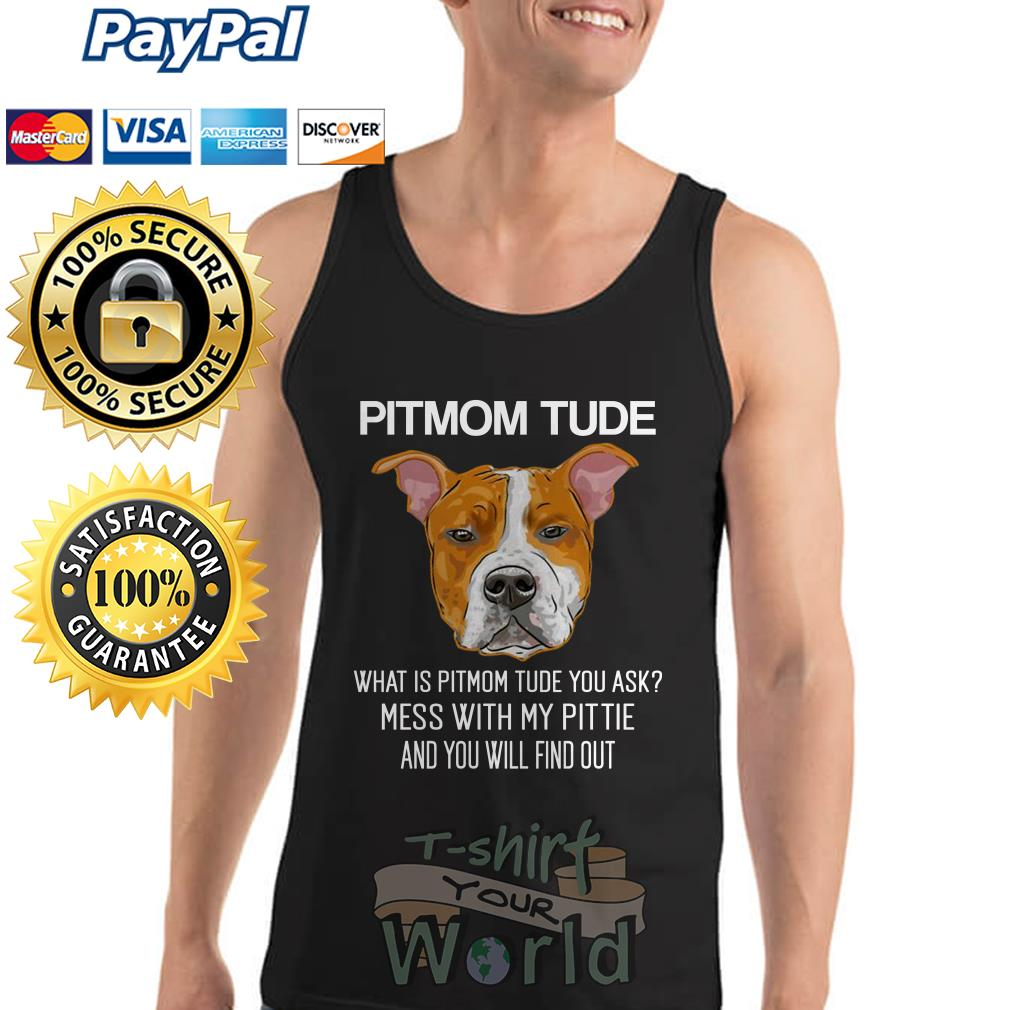 Pitmom Tude what is Pitmom tude you with my pittie and you will Tank top