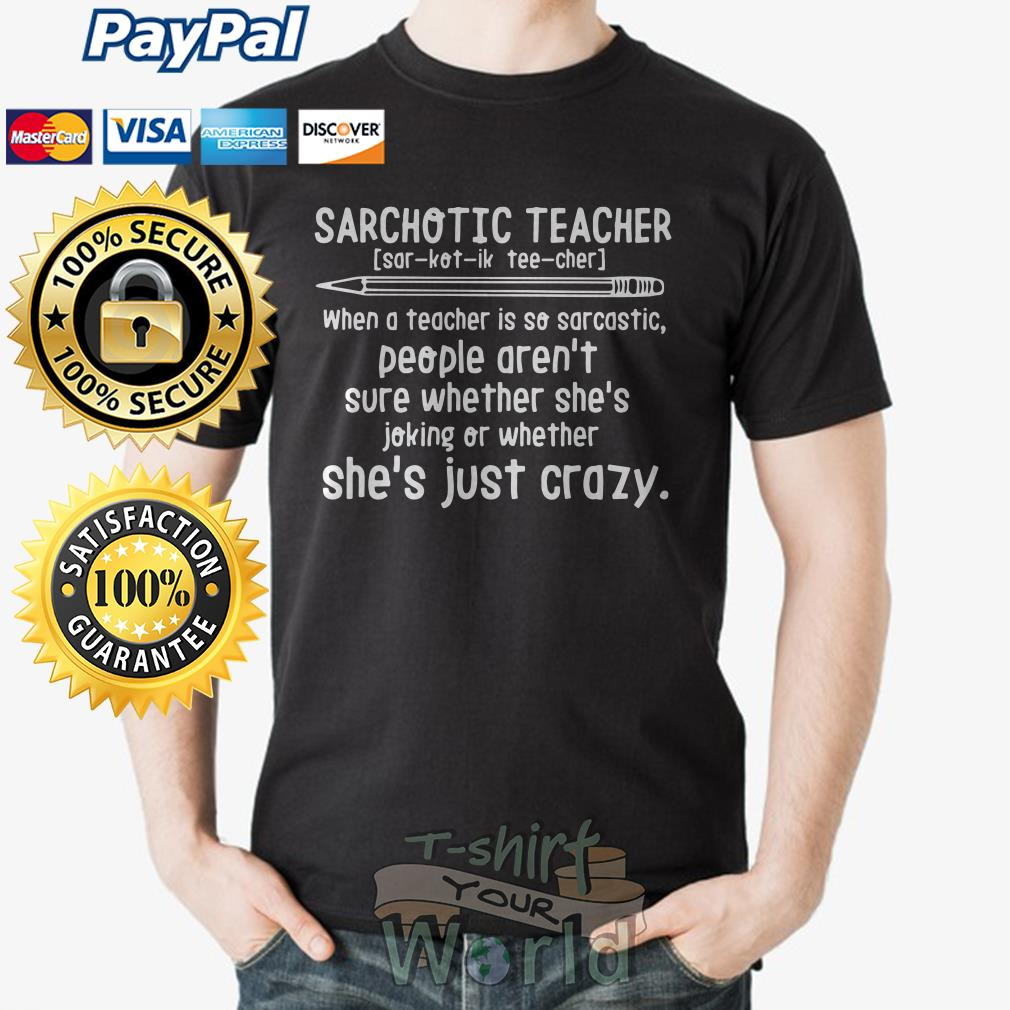 Sarchotic Teacher when a teacher is so sarcastic People whether She's Just Crazy shirt