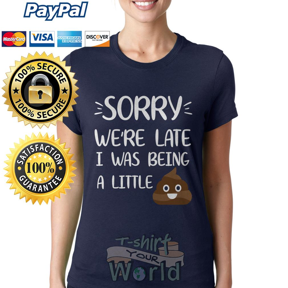 Shit Sorry we're late I was being a little Ladies tee