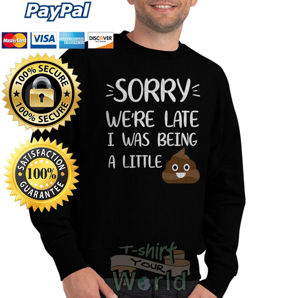 Shit Sorry we're late I was being a little Sweater