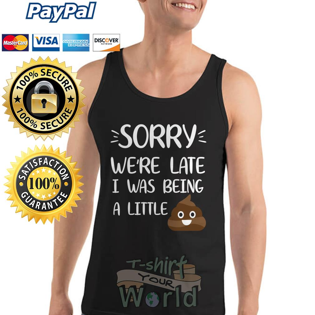 Shit Sorry we're late I was being a little Tank top