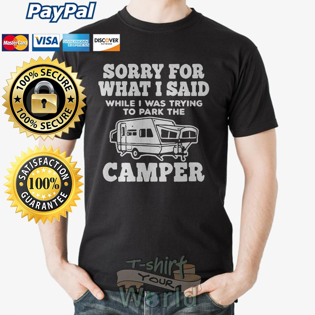 Sorry For What I Said while I was trying to park the Camper shirt