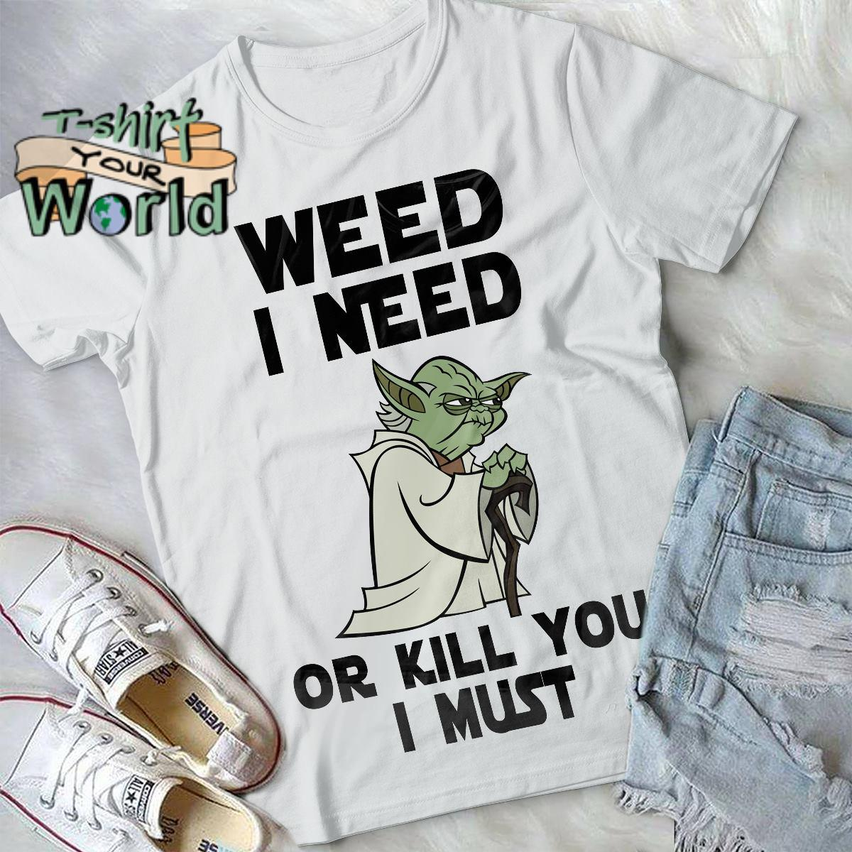 Star Wars Clone Wars Yoda Patch Weed I need or kill you I must shirt