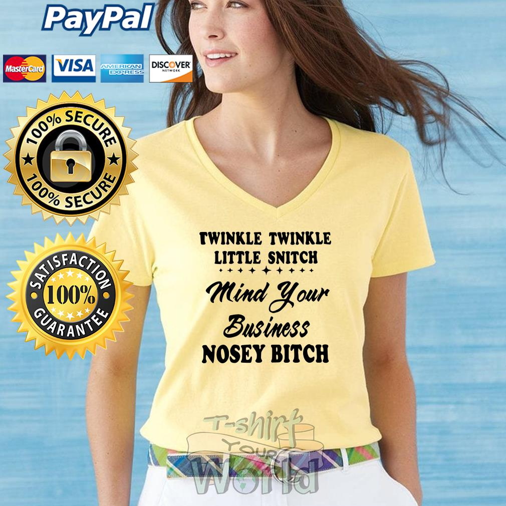 Twinkle Twinkle little snitch Mind Your Business Nosey Bitch V-neck T-shirt