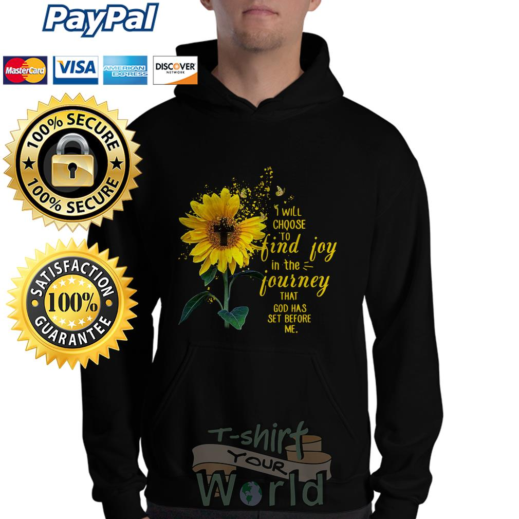 I will choose to find joy in the journey that God has set before me Hoodie