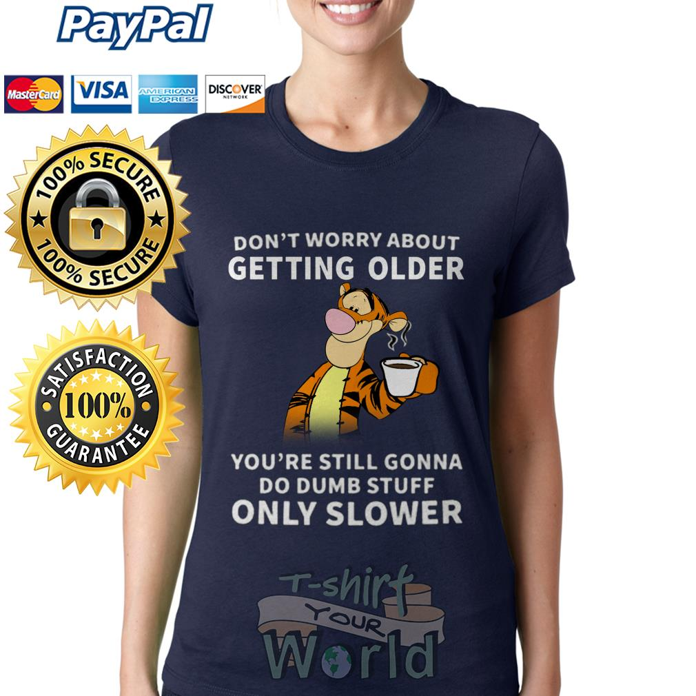 Winnie The Pooh Tigger Don't worry about Getting Older Only Slower Ladies tee